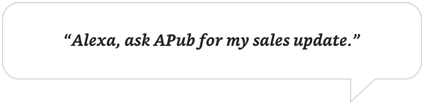 Alexa, ask APub for my sales update